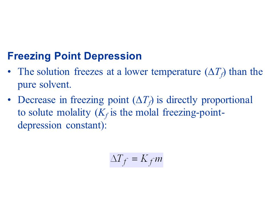 Freezing Point Depression The solution freezes at a lower temperature (  T f ) than the pure solvent.