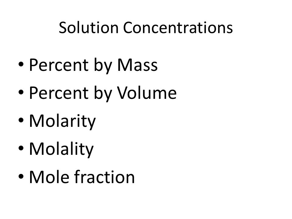 Solution Concentrations Percent by Mass Percent by Volume Molarity Molality Mole fraction