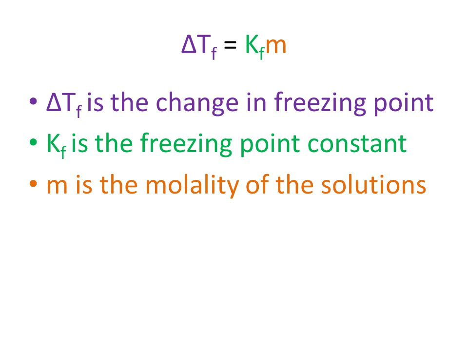 ΔT f = K f m ΔT f is the change in freezing point K f is the freezing point constant m is the molality of the solutions