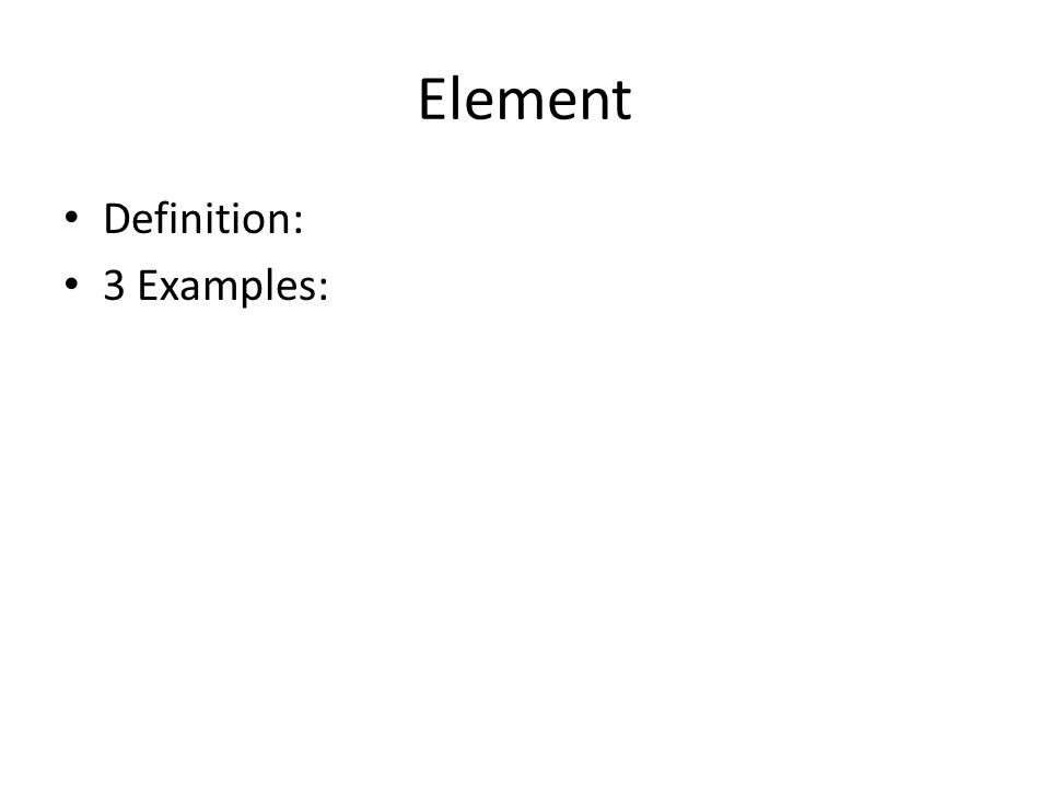 Element Definition: 3 Examples: