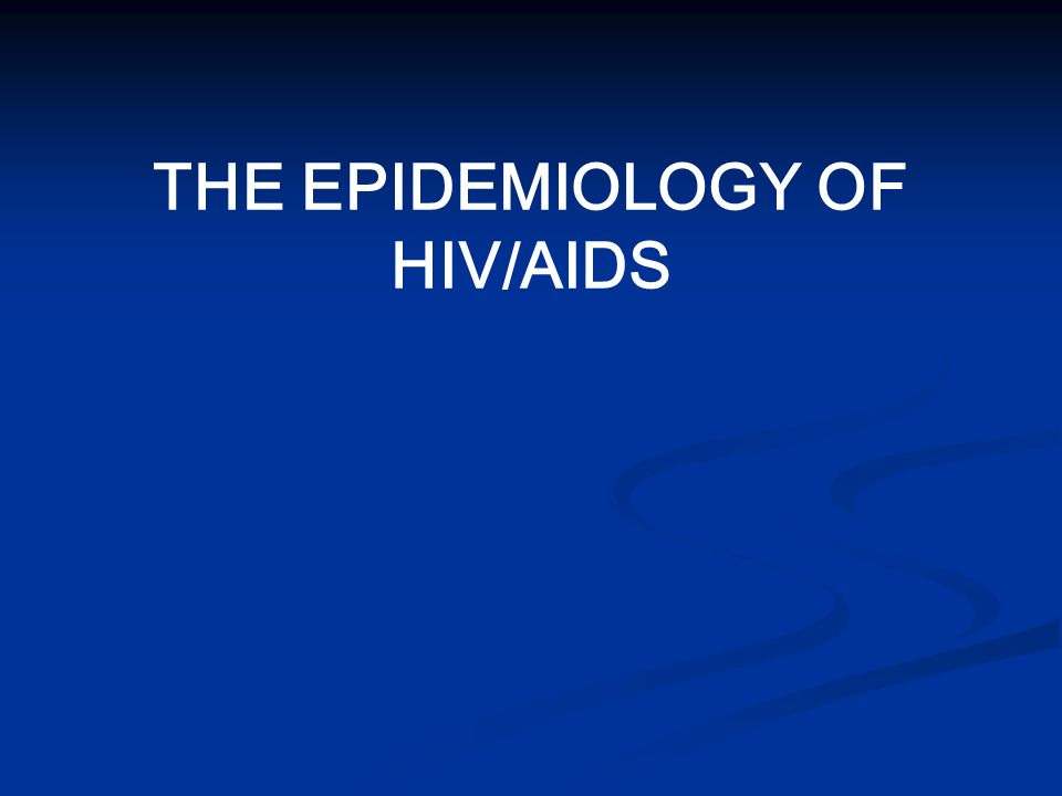 THE EPIDEMIOLOGY OF HIV/AIDS