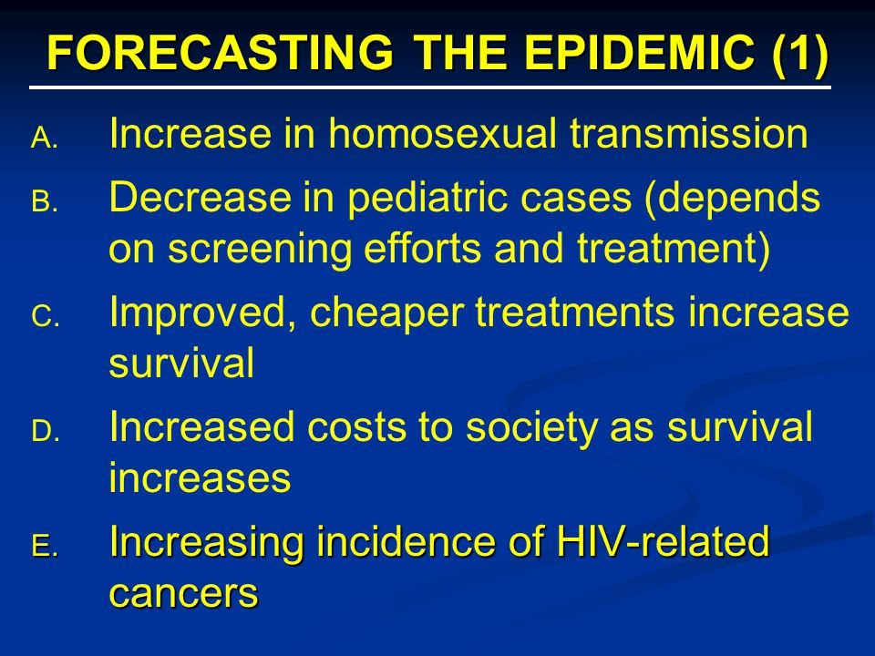 FORECASTING THE EPIDEMIC (1) A. A. Increase in homosexual transmission B.