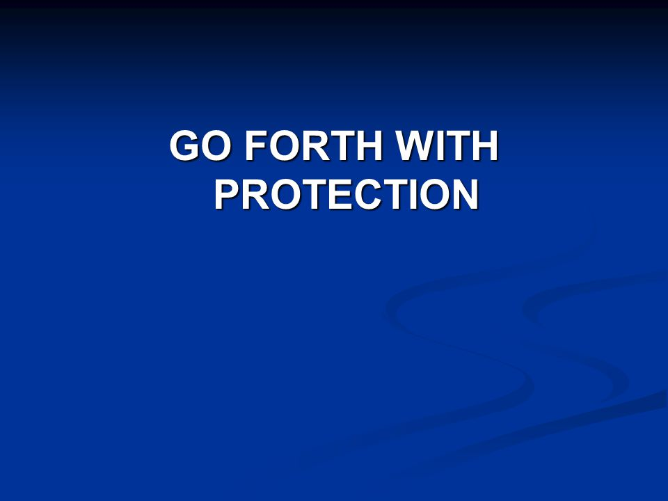 GO FORTH WITH PROTECTION