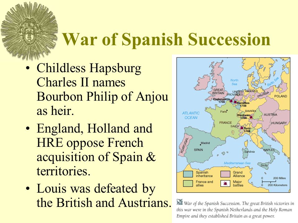 War of Spanish Succession Childless Hapsburg Charles II names Bourbon Philip of Anjou as heir.
