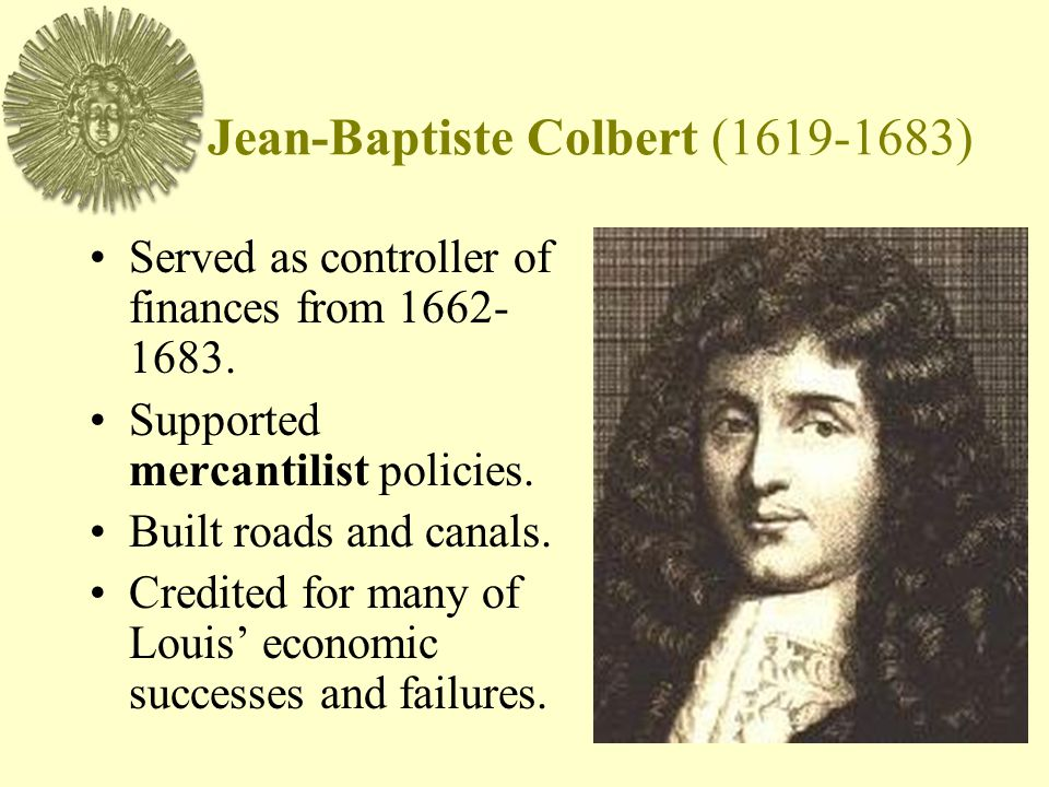Jean-Baptiste Colbert ( ) Served as controller of finances from