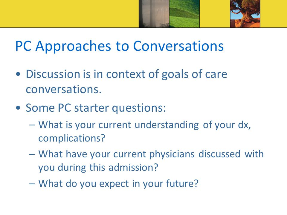 PC Approaches to Conversations Discussion is in context of goals of care conversations.