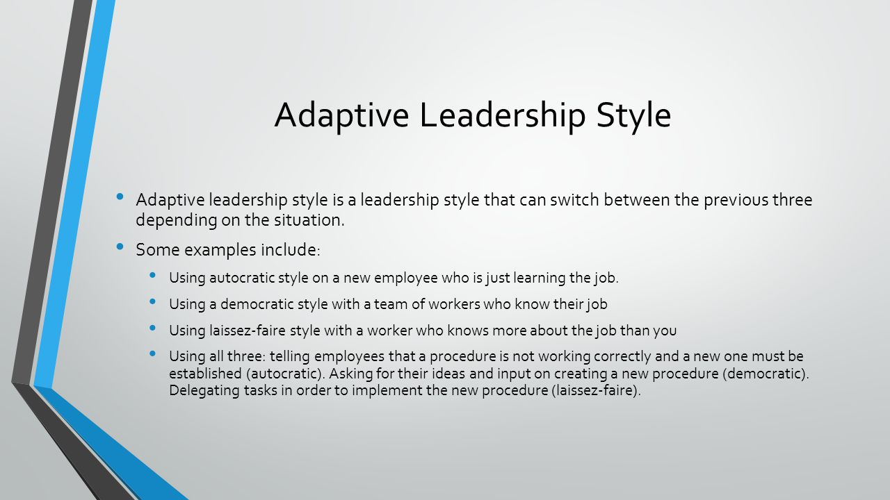 Adaptive Leadership Style Adaptive leadership style is a leadership style that can switch between the previous three depending on the situation. Some