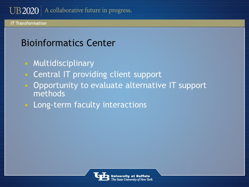 Bioinformatics Center Multidisciplinary Central IT providing client support Opportunity to evaluate alternative IT support methods Long-term faculty interactions