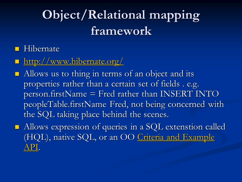 Object/Relational mapping framework Hibernate Hibernate Allows us to thing in terms of an object and its properties rather than a certain set of fields.
