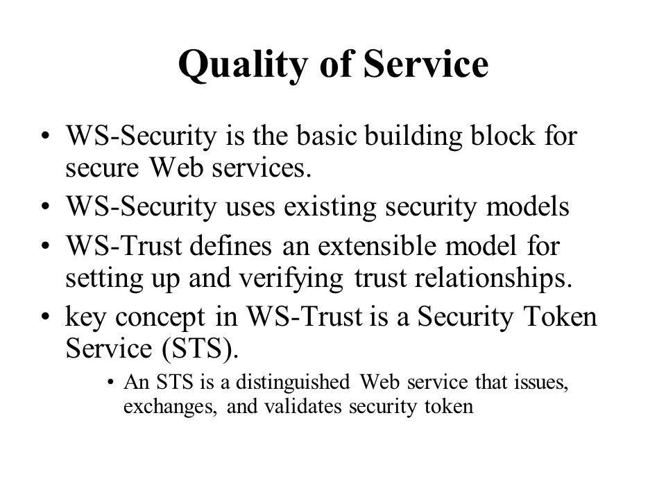 Quality of Service WS-Security is the basic building block for secure Web services.