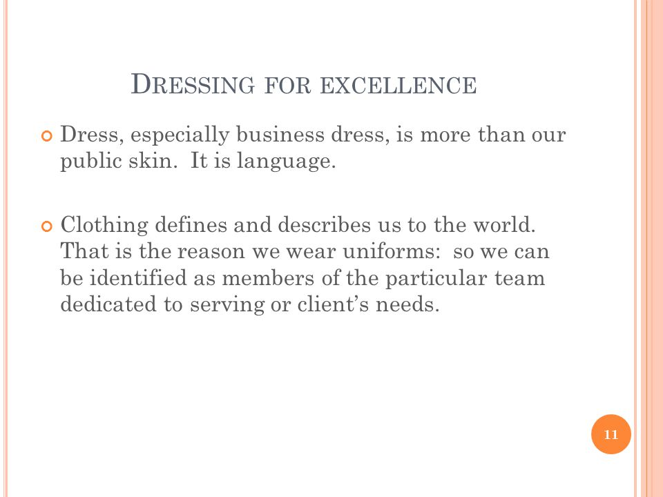 D RESSING FOR EXCELLENCE Dress, especially business dress, is more than our public skin.