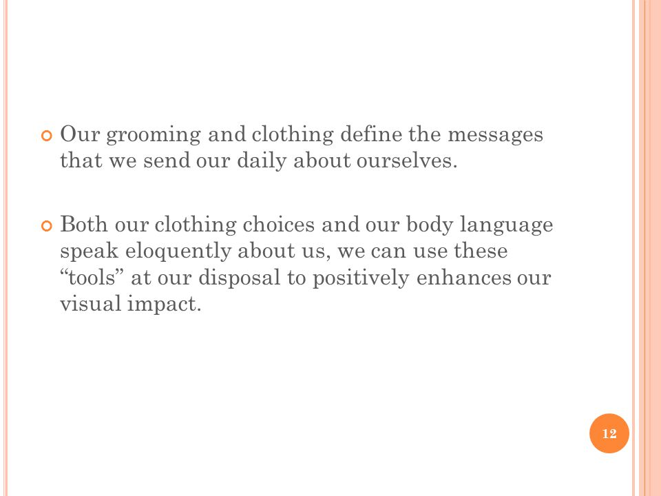 Our grooming and clothing define the messages that we send our daily about ourselves.