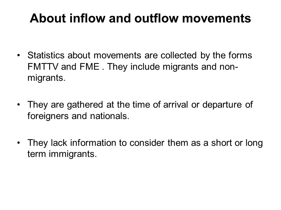 About inflow and outflow movements Statistics about movements are collected by the forms FMTTV and FME.