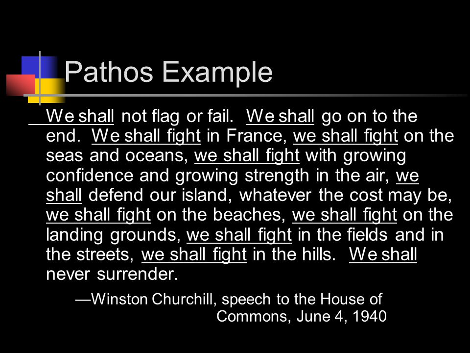 Pathos Example We shall not flag or fail. We shall go on to the end.