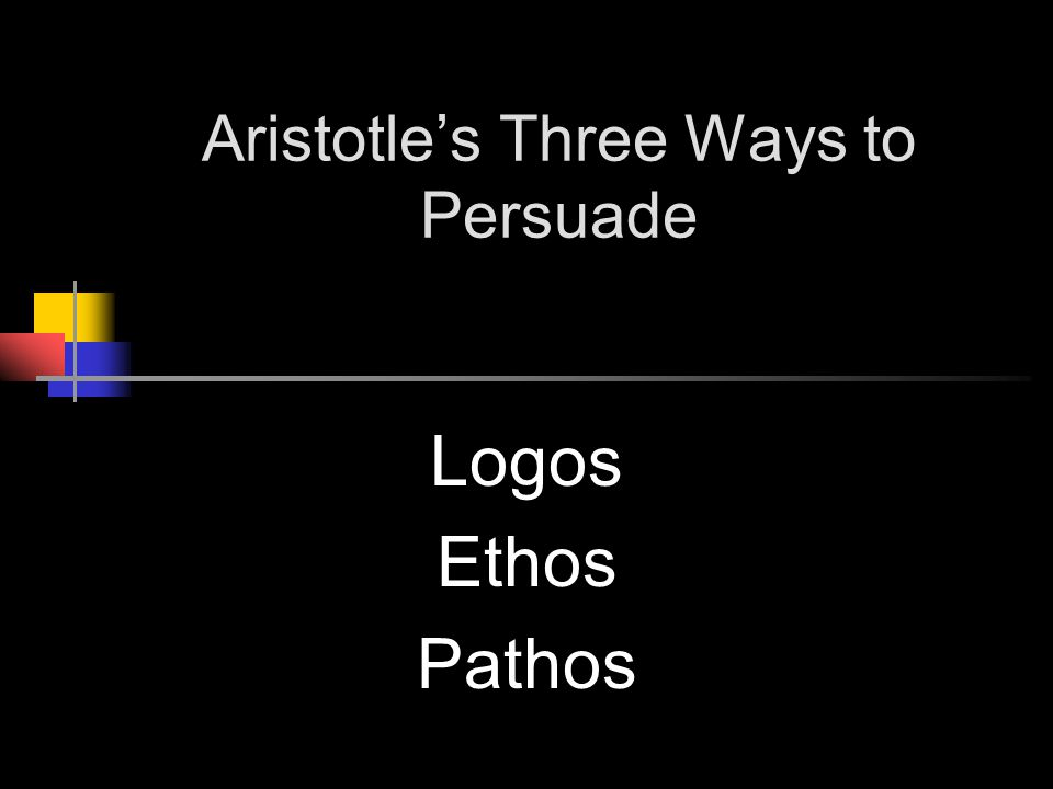 Aristotle's Three Ways to Persuade Logos Ethos Pathos