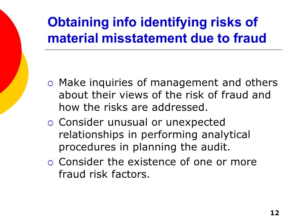 12 Obtaining info identifying risks of material misstatement due to fraud  Make inquiries of management and others about their views of the risk of fraud and how the risks are addressed.