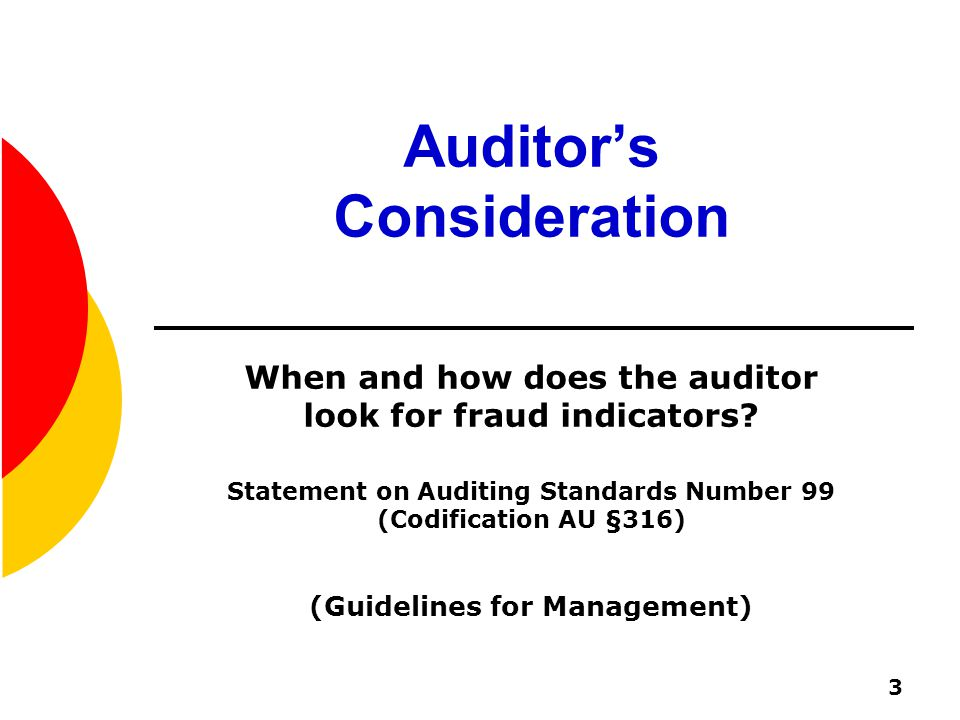 3 Auditor's Consideration When and how does the auditor look for fraud indicators.