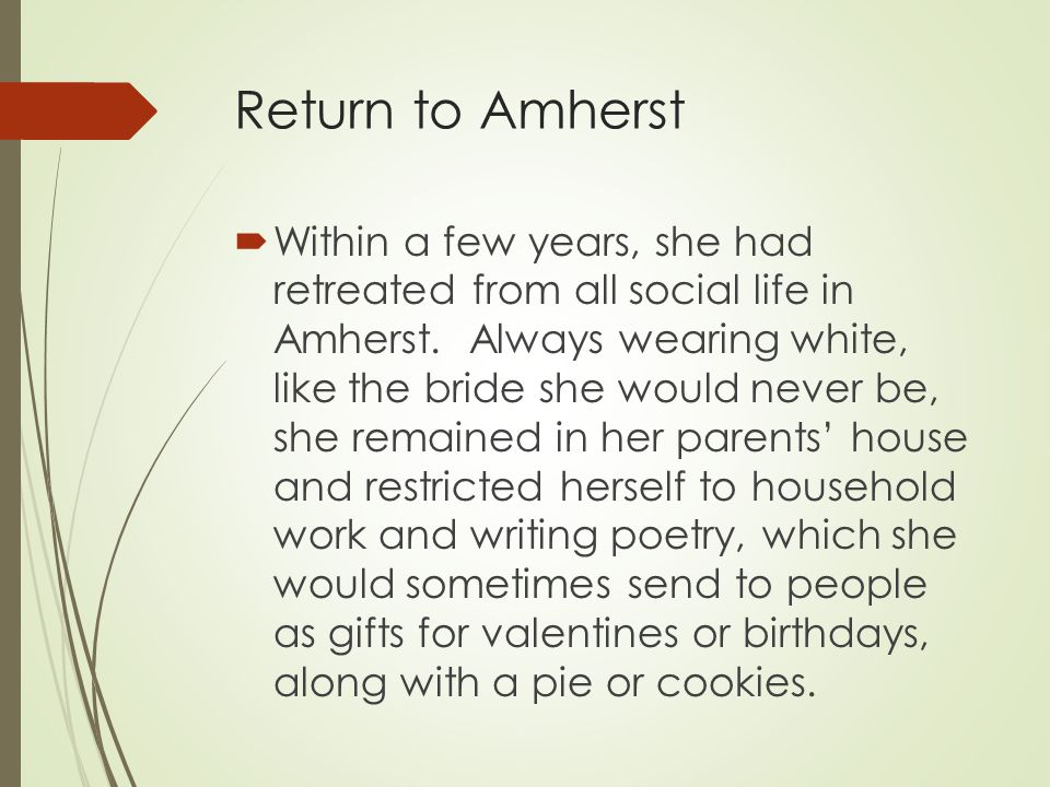 Return to Amherst  Within a few years, she had retreated from all social life in Amherst.