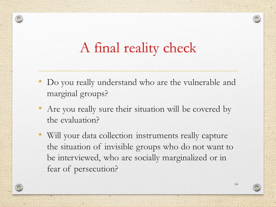 A final reality check Do you really understand who are the vulnerable and marginal groups.