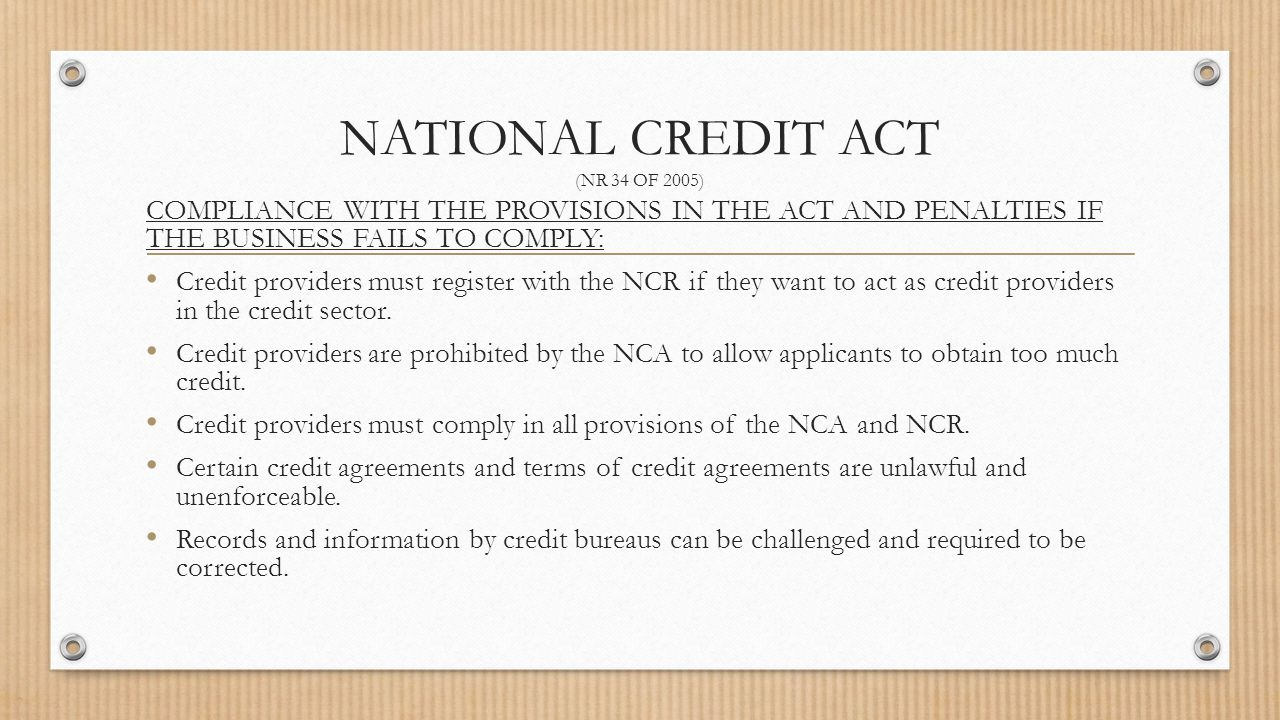 national credits act The national credit regulator (ncr) was established as the regulator under the national credit act 34 of 2005 (the act) and is responsible for the.