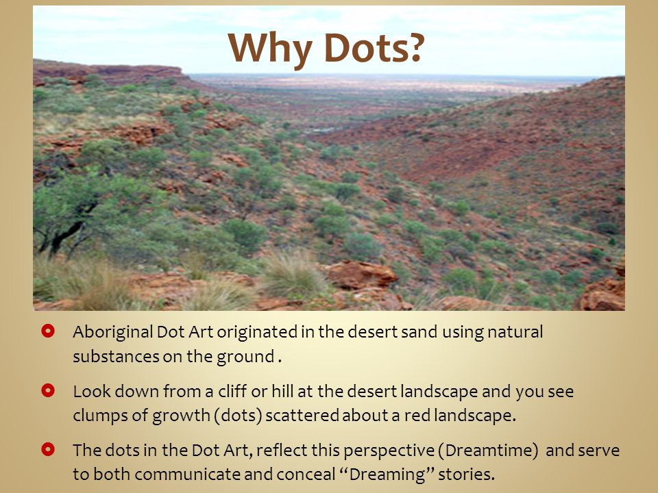  Aboriginal Dot Art originated in the desert sand using natural substances on the ground.