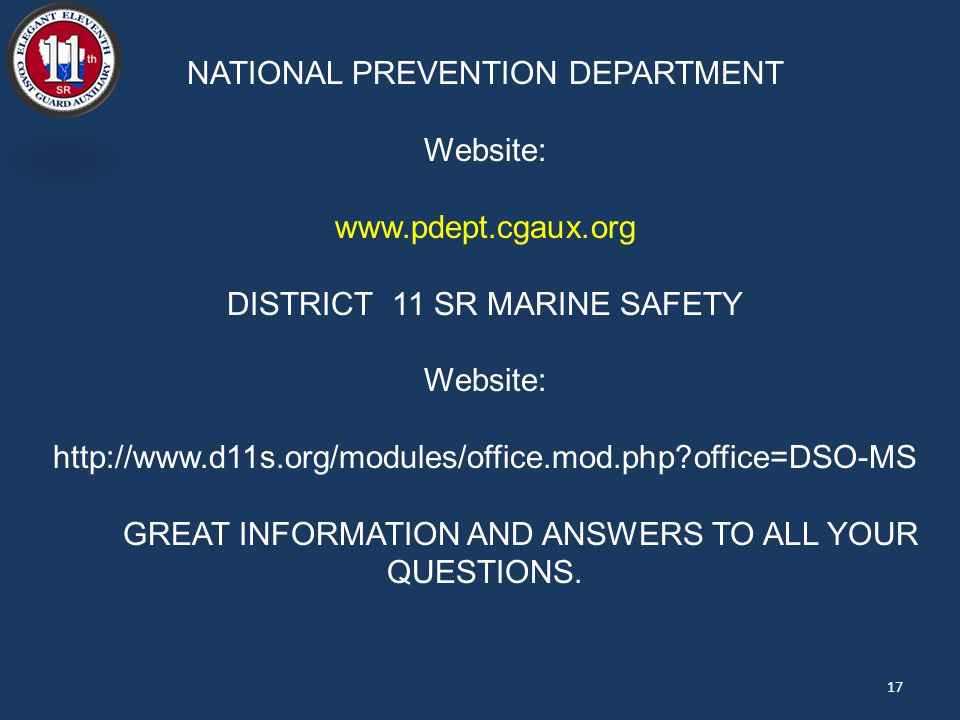 NATIONAL PREVENTION DEPARTMENT Website:   DISTRICT 11 SR MARINE SAFETY Website:   office=DSO-MS GREAT INFORMATION AND ANSWERS TO ALL YOUR QUESTIONS.