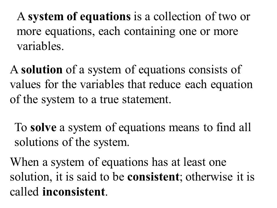 A system of equations is a collection of two or more equations, each containing one or more variables.