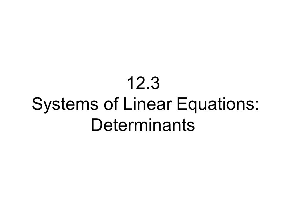 12.3 Systems of Linear Equations: Determinants