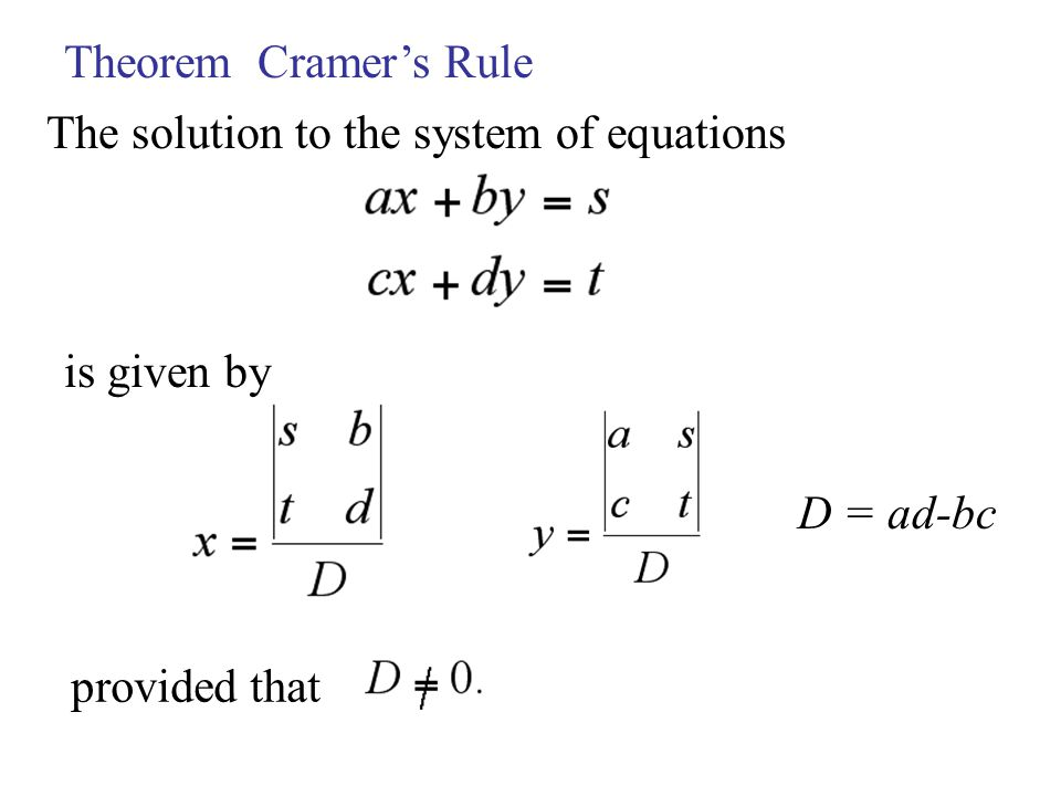 Theorem Cramer's Rule The solution to the system of equations is given by provided that D = ad-bc