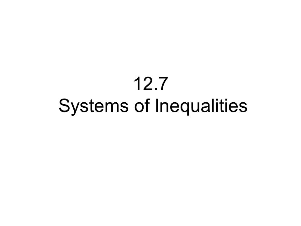 12.7 Systems of Inequalities