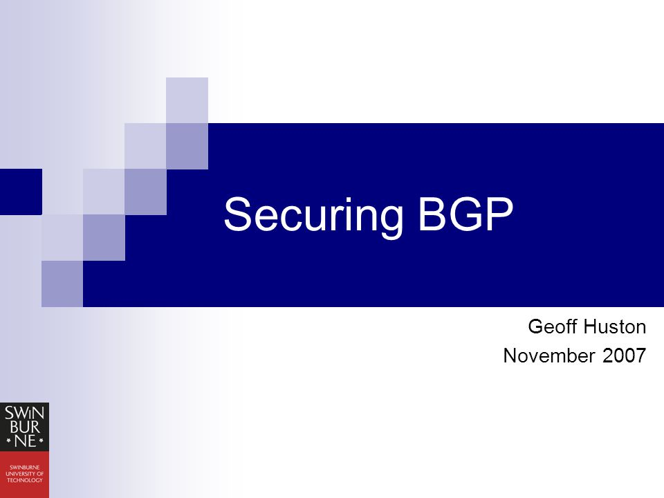 Securing BGP Geoff Huston November 2007
