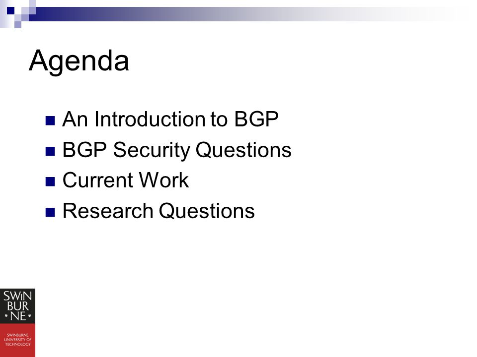 Agenda An Introduction to BGP BGP Security Questions Current Work Research Questions