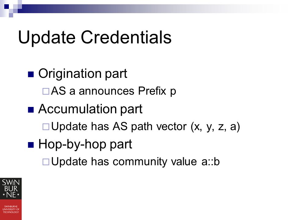 Update Credentials Origination part  AS a announces Prefix p Accumulation part  Update has AS path vector (x, y, z, a) Hop-by-hop part  Update has community value a::b