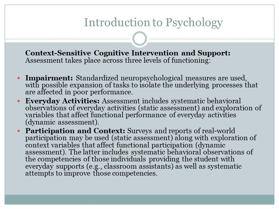 Introduction to Psychology Traditional Cognitive Retraining: Both diagnosis and treatment planning are based on standardized neuropsychological tests, possibly combined with customized laboratory tasks.