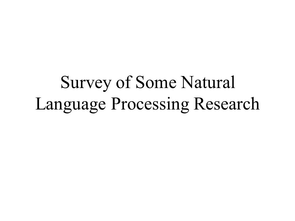 Survey of Some Natural Language Processing Research