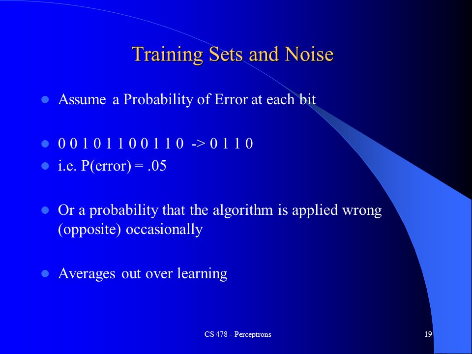 CS Perceptrons19 Training Sets and Noise Assume a Probability of Error at each bit > i.e.