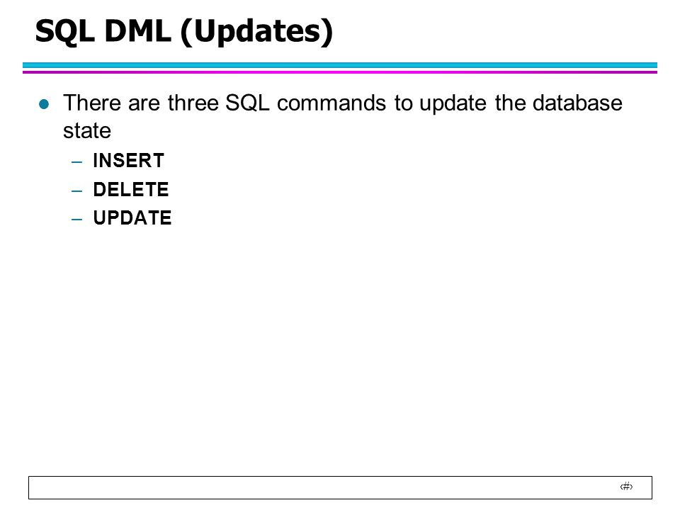 3 SQL DML (Updates) l There are three SQL commands to update the database state –INSERT –DELETE –UPDATE