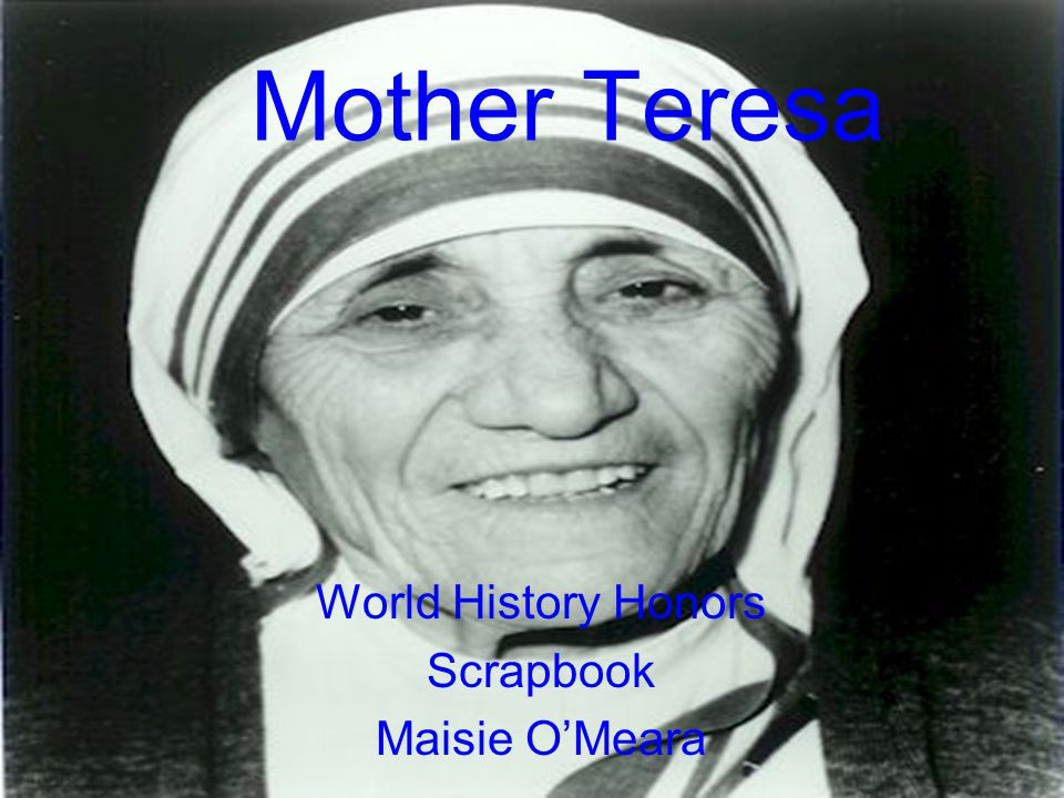 Mother Teresa World History Honors Scrapbook Maisie O'Meara