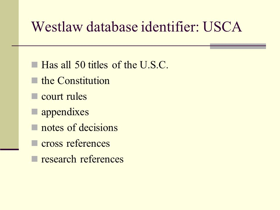 Westlaw database identifier: USCA Has all 50 titles of the U.S.C.