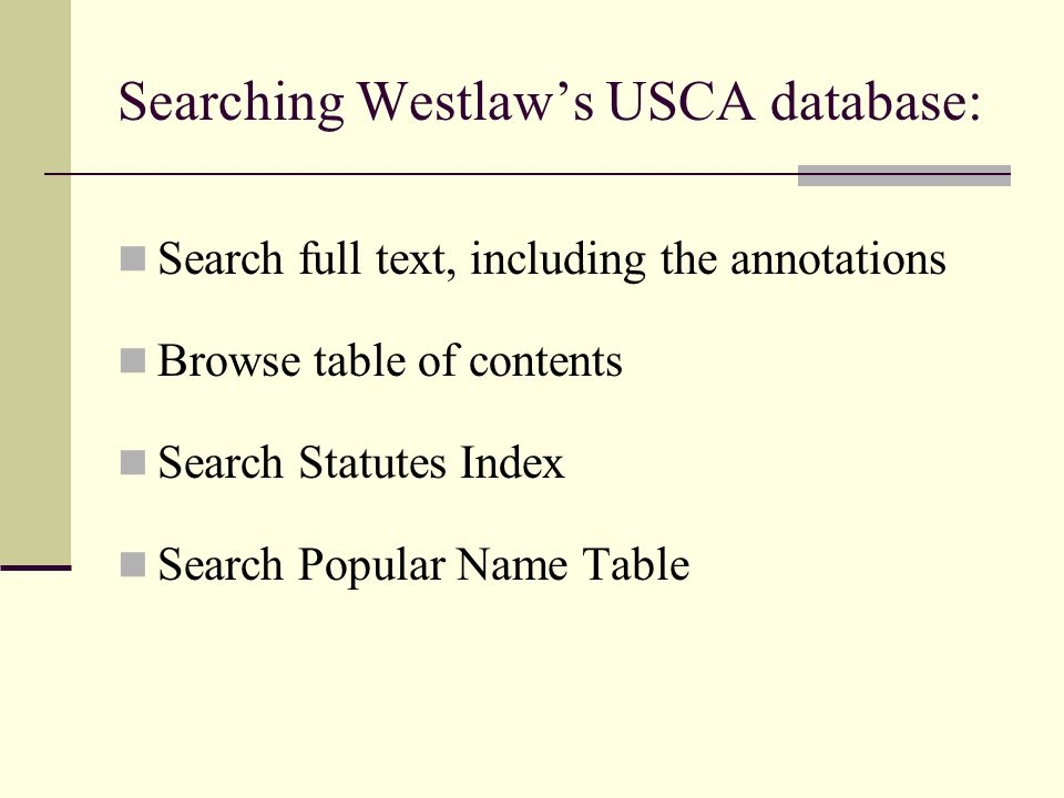 Searching Westlaw's USCA database: Search full text, including the annotations Browse table of contents Search Statutes Index Search Popular Name Table