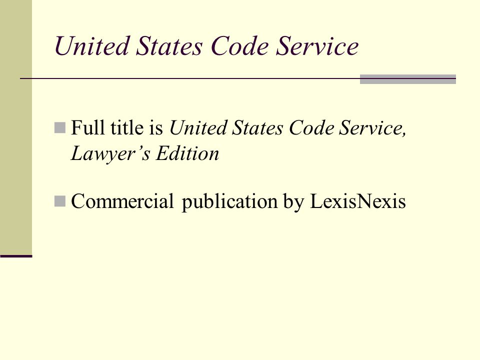 United States Code Service Full title is United States Code Service, Lawyer's Edition Commercial publication by LexisNexis