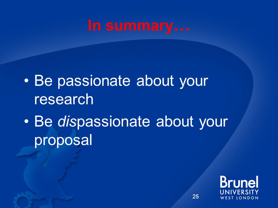 In summary … Be passionate about your research Be dispassionate about your proposal 25