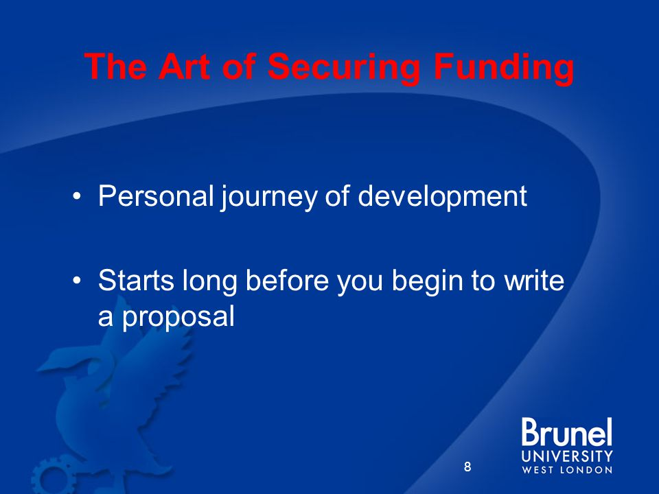 8 Personal journey of development Starts long before you begin to write a proposal The Art of Securing Funding