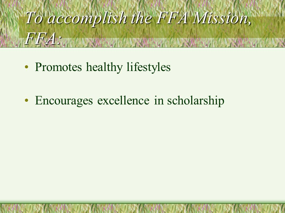 To accomplish the FFA Mission, FFA: Develops interpersonal skills in teamwork, communications, human relations and social interaction.
