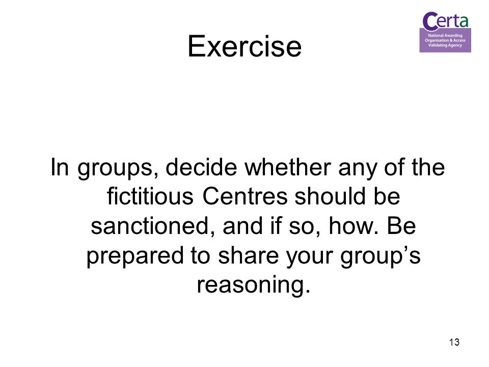 13 Exercise In groups, decide whether any of the fictitious Centres should be sanctioned, and if so, how.