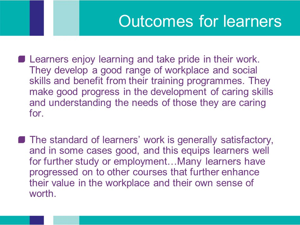 Outcomes for learners Learners enjoy learning and take pride in their work.