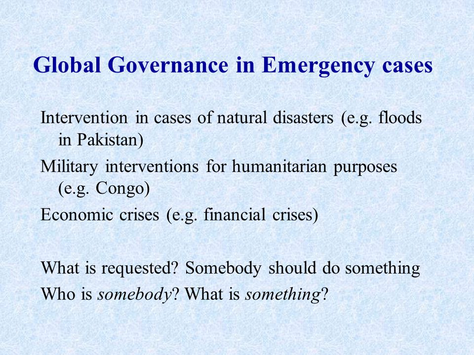 Global Governance in Emergency cases Intervention in cases of natural disasters (e.g.
