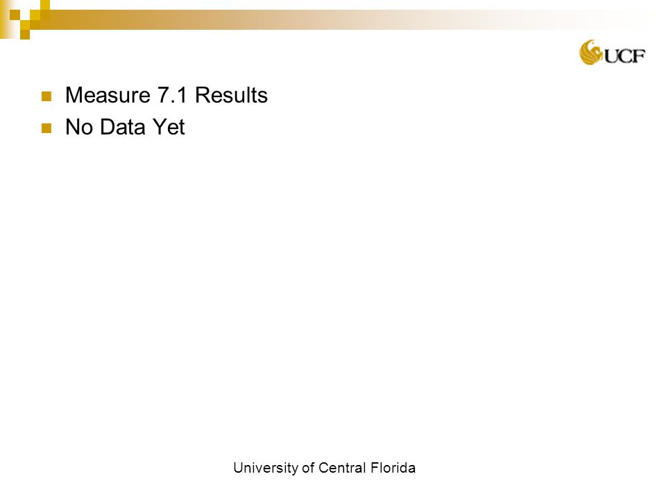 University of Central Florida Measure 7.1 Results No Data Yet