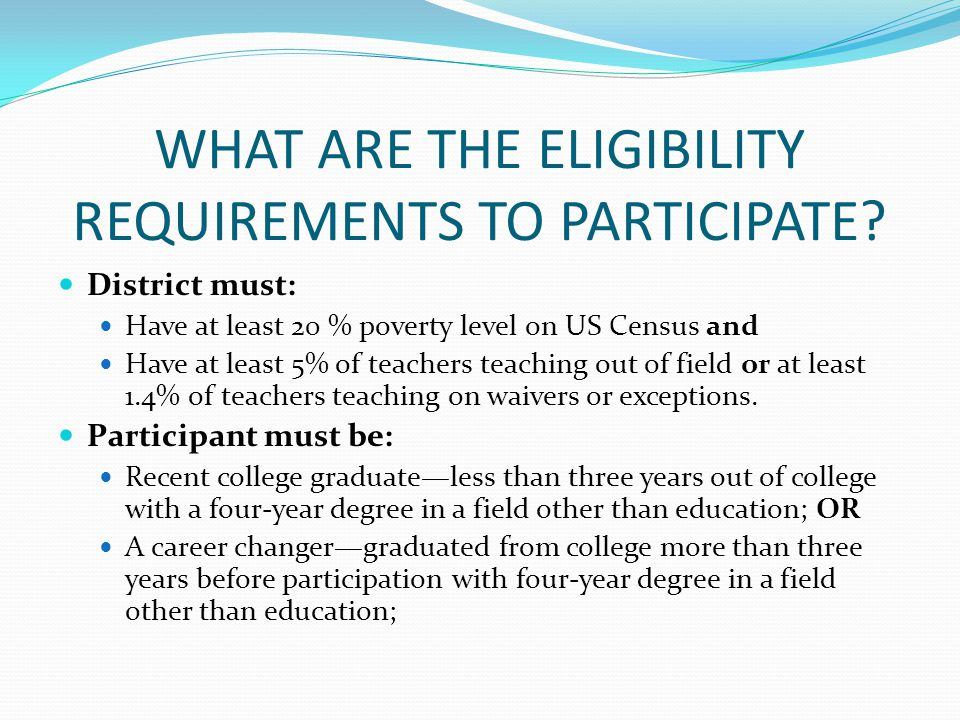 WHAT ARE THE ELIGIBILITY REQUIREMENTS TO PARTICIPATE.