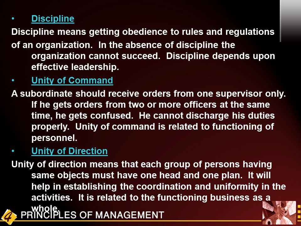 Discipline Discipline means getting obedience to rules and regulations of an organization. In the absence of discipline the organization cannot succee